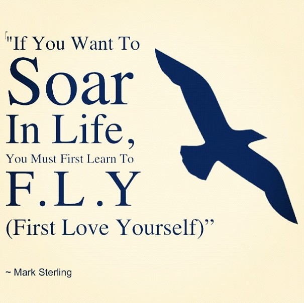You have to first love yourself to soar