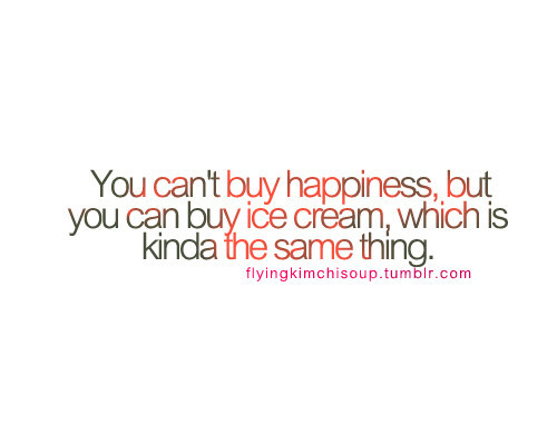 food, ice crea, funny happiness quote