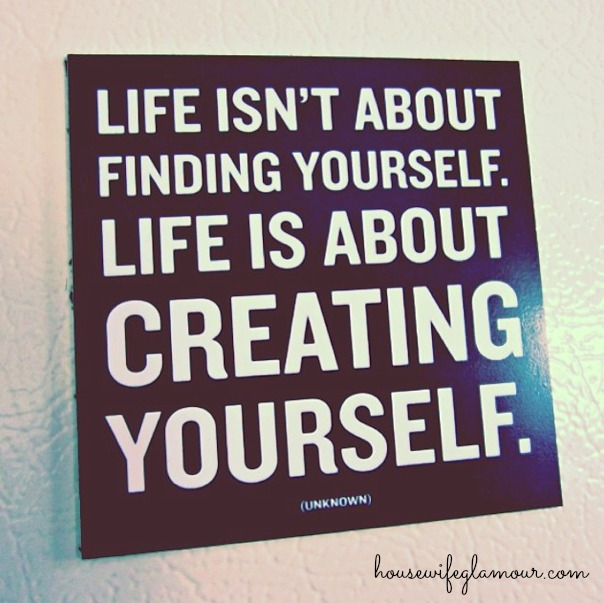 Creating Yourself life quote housewife galmour