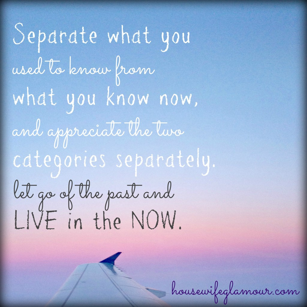 let go of the past and live in the NOW