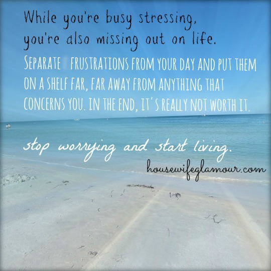 stop-worrying-and-start-living-quote