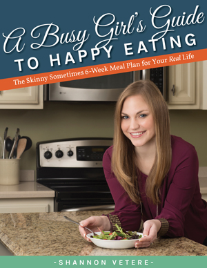 A Busy Girl's Guide To Happy Eating - Shannon Vetere