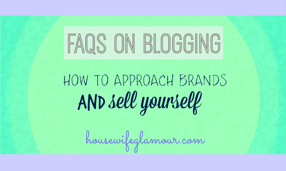 FAQs on Blogging - How To Approach Brands and Sell Yourself