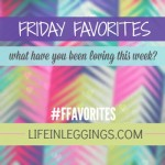 Friday Favorites Link Up Botton Life In Leggings