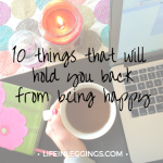 10 Things That Will Hold You Back From Being Happy