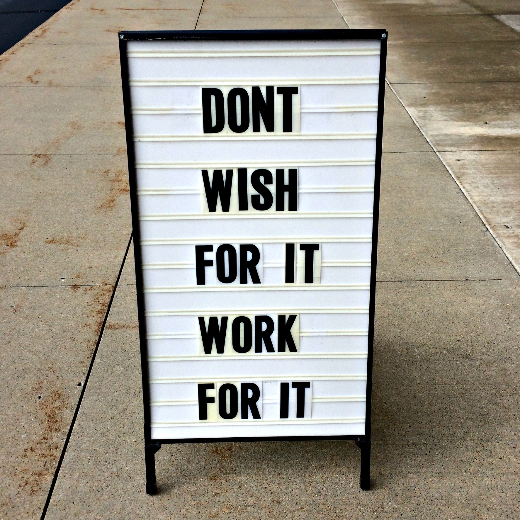 don't wish for it work for it quote