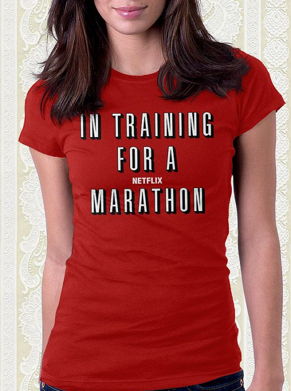 training for a netflix marathon shirt