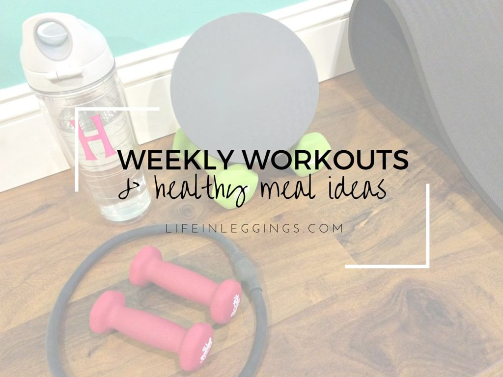 weekly workouts & healthy meal ideas - lifeinleggings.com