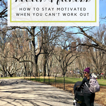 staying motivated to be healthy and fit when you can't work out - postpartum recovery - lifeinleggings.com