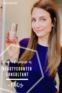Why I Became a Beautycounter Consultant & FAQs